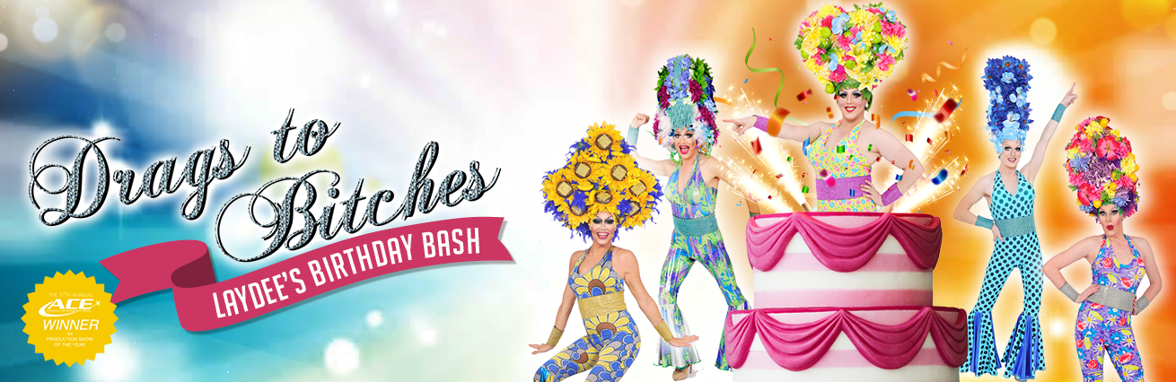 Drags To Bitches: Laydee's Birthday Bash